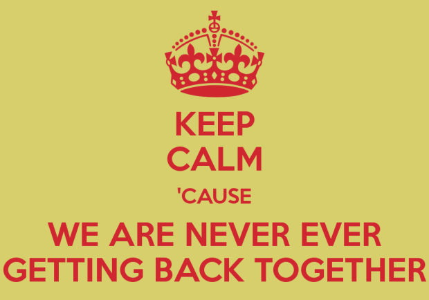 keep-calm-cause-we-are-never-ever-getting-back-together-5